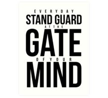 Everyday Stand Guard at the gate of your Mind Art Print