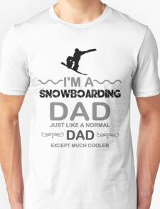 I'm A Snowboarding Dad Just like A Normal Dad Except Much Cooler T Shirt and Hoodie T-Shirt