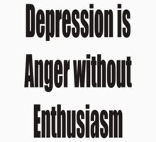 Depression is Anger without Enthusiasm  by GolemAura