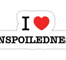 I Love UNSPOILEDNESS Sticker