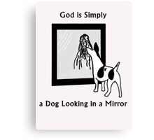 God is Simply a Dog looking in a Mirror Canvas Print