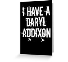 I HAVE A DARYL ADDIXON Greeting Card