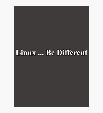 Linux ... Be Different Photographic Print