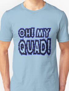 Oh! My QUAD! T-Shirt