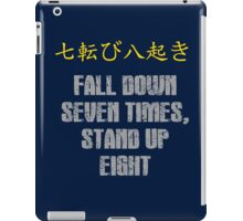 Fall down seven times, stand up eight iPad Case/Skin