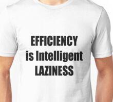 Efficiency is Intelligent Laziness  Unisex T-Shirt