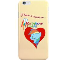 I have a crush on... Rainbow Dash - with text iPhone Case/Skin
