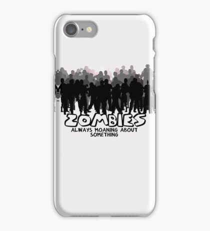 Zombies: Always Moaning About Something iPhone Case/Skin