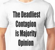 The deadliest contagion is Majority Opinion Unisex T-Shirt