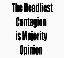 The deadliest contagion is Majority Opinion T-Shirt