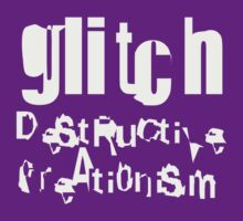 gLiTcH DeStRuCtiVe CreAti0niSm (White) by naesk