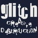 gLiTcH cReAtiVe DeStRUcti0N (White) by naesk