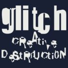 gLiTcH cReAtiVe DeStRUcti0N (White) by naesk