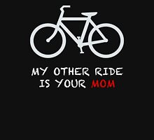 My Other Ride is Your Mom Unisex T-Shirt