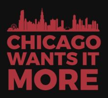 Chicago Wants It More -- Cubs Postseason 2015 by TheTShirtMan
