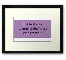 The best way to predict the future is to create it Framed Print