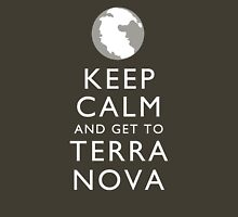 Keep Calm and Get To Terra Nova Unisex T-Shirt