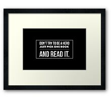 Don't try to be a hero just pick one book and read it Framed Print