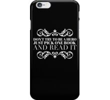 Don't try to be a hero just pick one book and read it iPhone Case/Skin