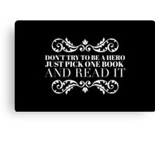 Don't try to be a hero just pick one book and read it Canvas Print
