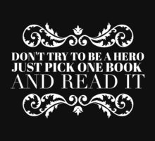 Don't try to be a hero just pick one book and read it Kids Tee