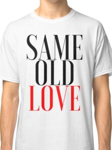 """SAME OLD LOVE"" BY SELENA GOMEZ (FROM REVIVAL) Classic T-Shirt"