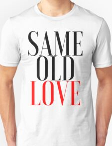 """SAME OLD LOVE"" BY SELENA GOMEZ (FROM REVIVAL) Unisex T-Shirt"