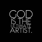 God is the Ultimate Artist by webart