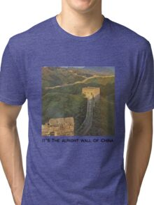 The alright wall of China Tri-blend T-Shirt