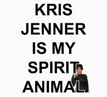 KRIS JENNER IS MY SPIRIT ANIMAL Unisex T-Shirt