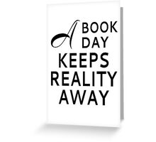 A Book A Day Keeps Reality Away Greeting Card