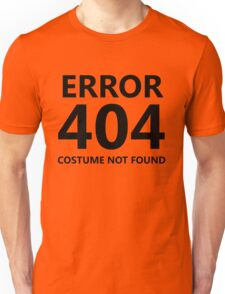Error 404 - Costume Not Found Unisex T-Shirt