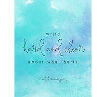 Write hard and clear about what hurts Photographic Print