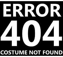 Error 404 - Costume Not Found - white text Photographic Print