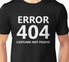 Error 404 - Costume Not Found - white text Unisex T-Shirt