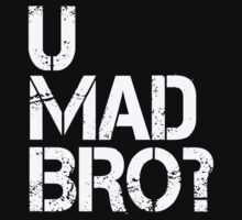 U MAD BRO? by mcdba