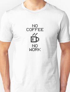 No Coffee No Work V1.1 Unisex T-Shirt