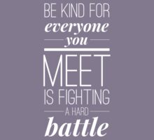 Be kind for everyone you meet is fighting a hard battle Kids Clothes