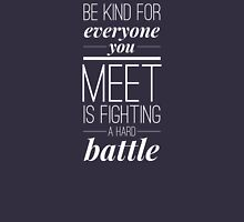 Be kind for everyone you meet is fighting a hard battle Unisex T-Shirt