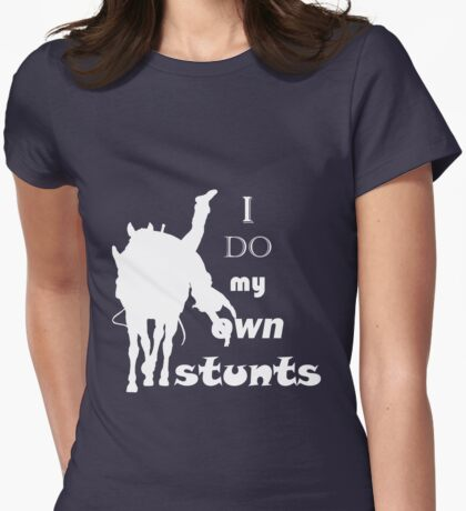 I do my own stunts Womens Fitted T-Shirt