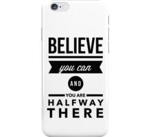 Believe you can and you are halfway there iPhone Case/Skin