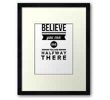 Believe you can and you are halfway there Framed Print