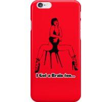 I got a brain too iPhone Case/Skin