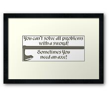 Sometimes You need an axe! Framed Print