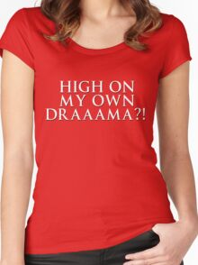 HIGH ON MY OWN DRAMA? Women's Fitted Scoop T-Shirt