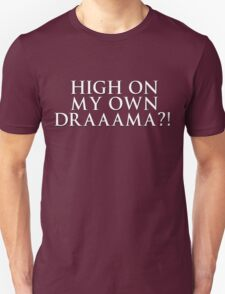 HIGH ON MY OWN DRAMA? Unisex T-Shirt