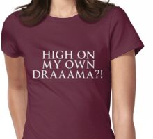 HIGH ON MY OWN DRAMA? Womens Fitted T-Shirt
