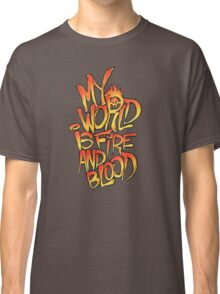 My World Is Fire And Blood Classic T-Shirt