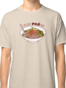 I'm Crazy Pho You! Classic T-Shirt