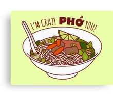 I'm Crazy Pho You! Canvas Print
